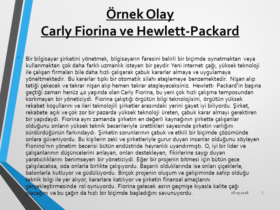 Örnek Olay Carly Fiorina ve Hewlett-Packard Bir bilgisayar şirketini yönetmek, bilgisayarın faresini belirli bir biçimde oynatmaktan veya kullanmaktan