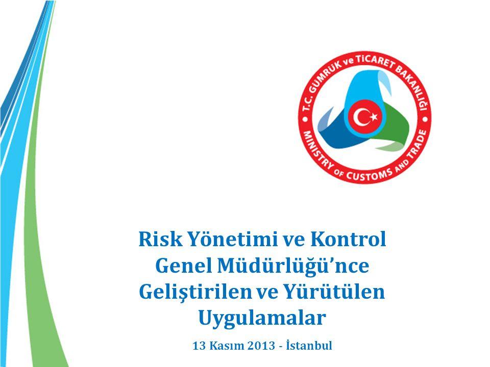 Risk Yönetimi ve Kontrol Genel Müdürlüğü'nce Geliştirilen ve Yürütülen Uygulamalar 13 Kasım 2013 - İstanbul
