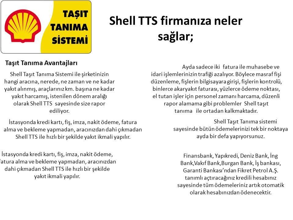 Shell TTS firmanıza neler sağlar; Shell Taşıt Tanıma Sistemi ile şirketinizin hangi aracına, nerede, ne zaman ve ne kadar yakıt alınmış, araçlarınız km.