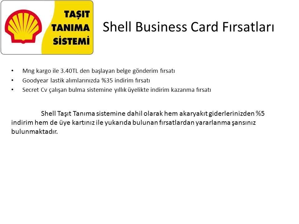Shell Business Card Fırsatları Mng kargo ile 3.40TL den başlayan belge gönderim fırsatı Goodyear lastik alımlarınızda %35 indirim fırsatı Secret Cv çalışan bulma sistemine yıllık üyelikte indirim kazanma fırsatı Shell Taşıt Tanıma sistemine dahil olarak hem akaryakıt giderlerinizden %5 indirim hem de üye kartınız ile yukarıda bulunan fırsatlardan yararlanma şansınız bulunmaktadır.