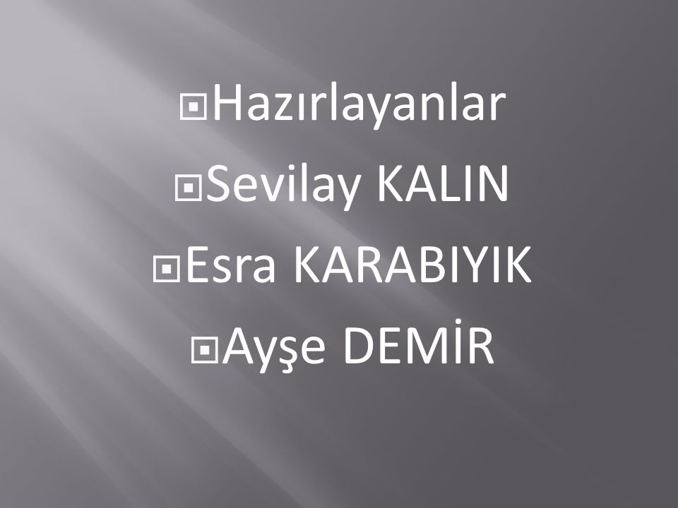  Hazırlayanlar  Sevilay KALIN  Esra KARABIYIK  Ayşe DEMİR