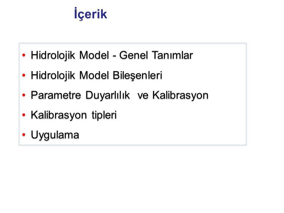 Hidrolojik Model - Genel Tanımlar Hidrolojik Model Bileşenleri Parametre Duyarlılık ve Kalibrasyon Kalibrasyon tipleri Uygulama Hidrolojik Model - Gen