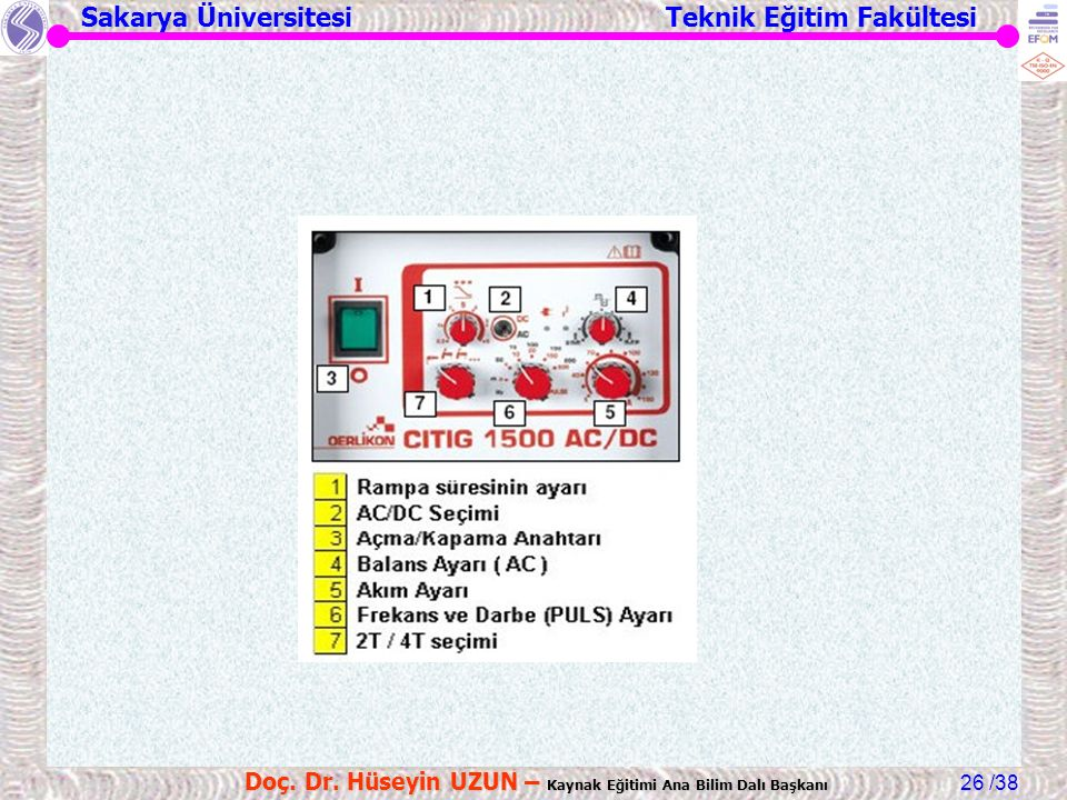 Sakarya Üniversitesi Teknik Eğitim Fakültesi /38 Doç. Dr. Hüseyin UZUN – Kaynak Eğitimi Ana Bilim Dalı Başkanı 26