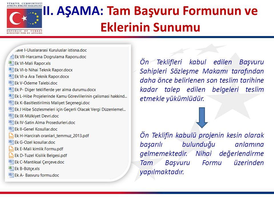 II. AŞAMA: Tam Başvuru Formunun ve Eklerinin Sunumu Ön Teklifleri kabul edilen Başvuru Sahipleri Sözleşme Makamı tarafından daha önce belirlenen son t