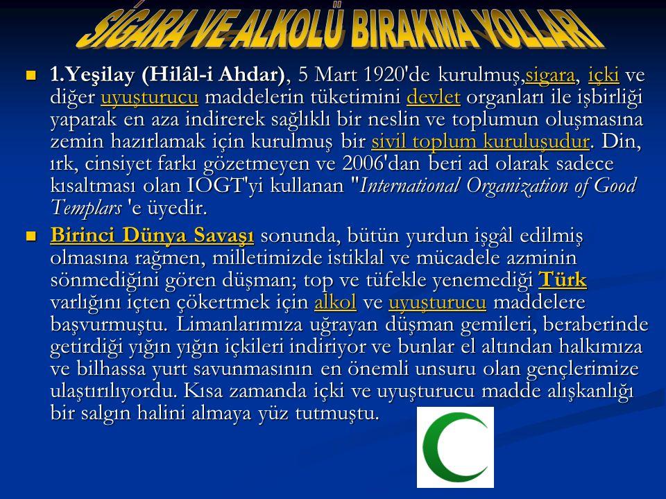 1.Yeşilay (Hilâl-i Ahdar), 5 Mart 1920'de kurulmuş,sigara, içki ve diğer uyuşturucu maddelerin tüketimini devlet organları ile işbirliği yaparak en az