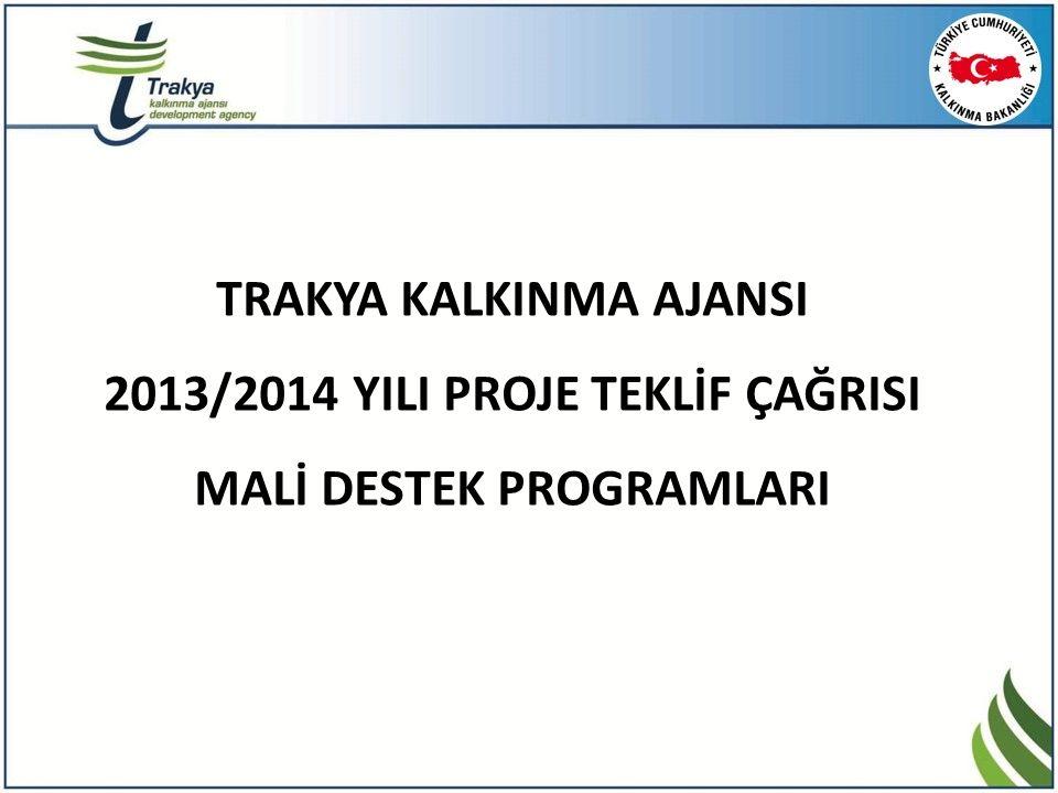 MEHMET GÖKAY ÜSTÜN TRAKYA KALKINMA AJANSI 2013/2014 YILI PROJE TEKLİF ÇAĞRISI MALİ DESTEK PROGRAMLARI