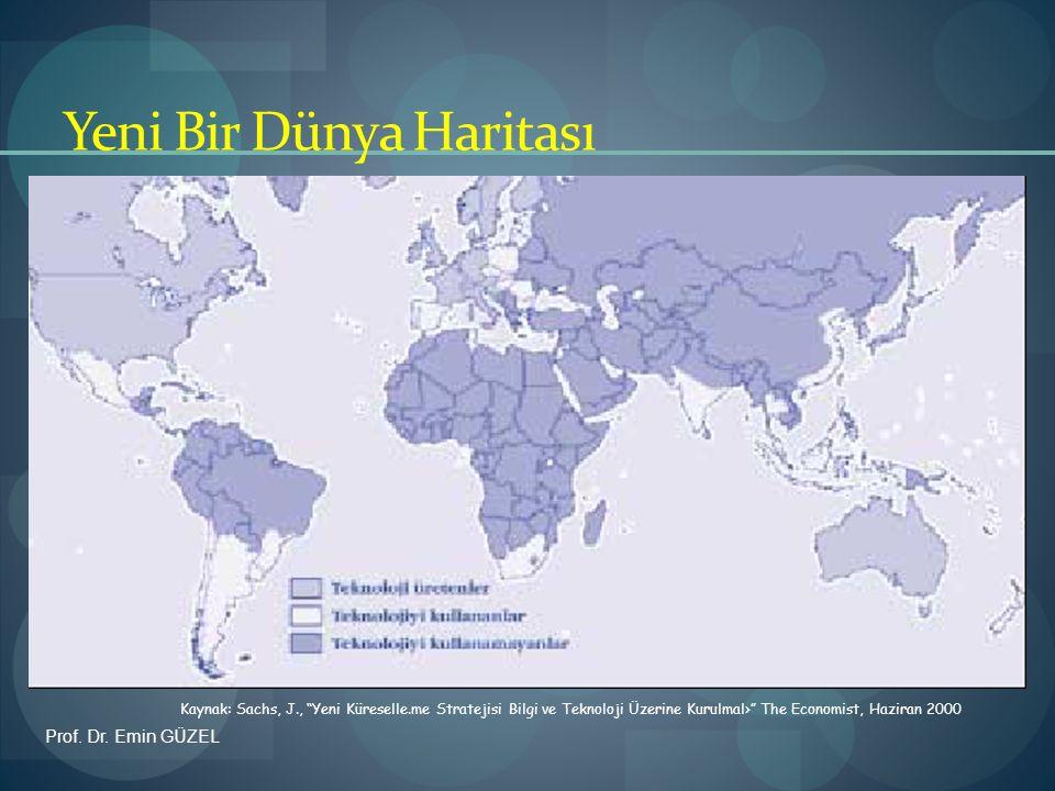 """Yeni Bir Dünya Haritası Kaynak: Sachs, J., """"Yeni Küreselle.me Stratejisi Bilgi ve Teknoloji Üzerine Kurulmal›"""" The Economist, Haziran 2000 Prof. Dr. E"""