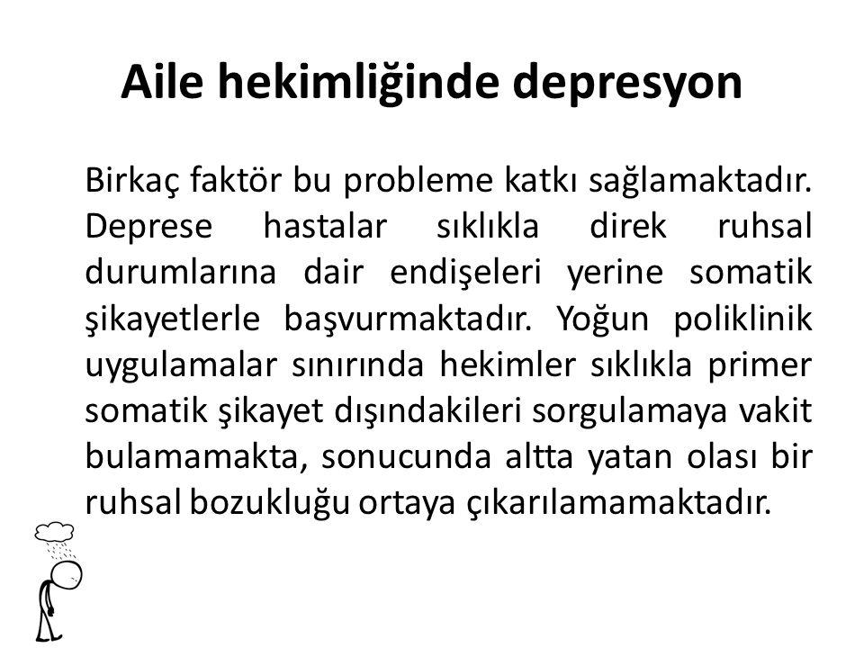 Aile hekimliğinde depresyon Birkaç faktör bu probleme katkı sağlamaktadır.