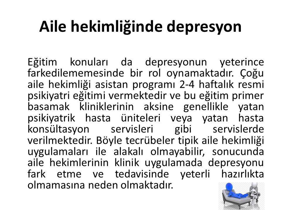 Aile hekimliğinde depresyon Eğitim konuları da depresyonun yeterince farkedilememesinde bir rol oynamaktadır.