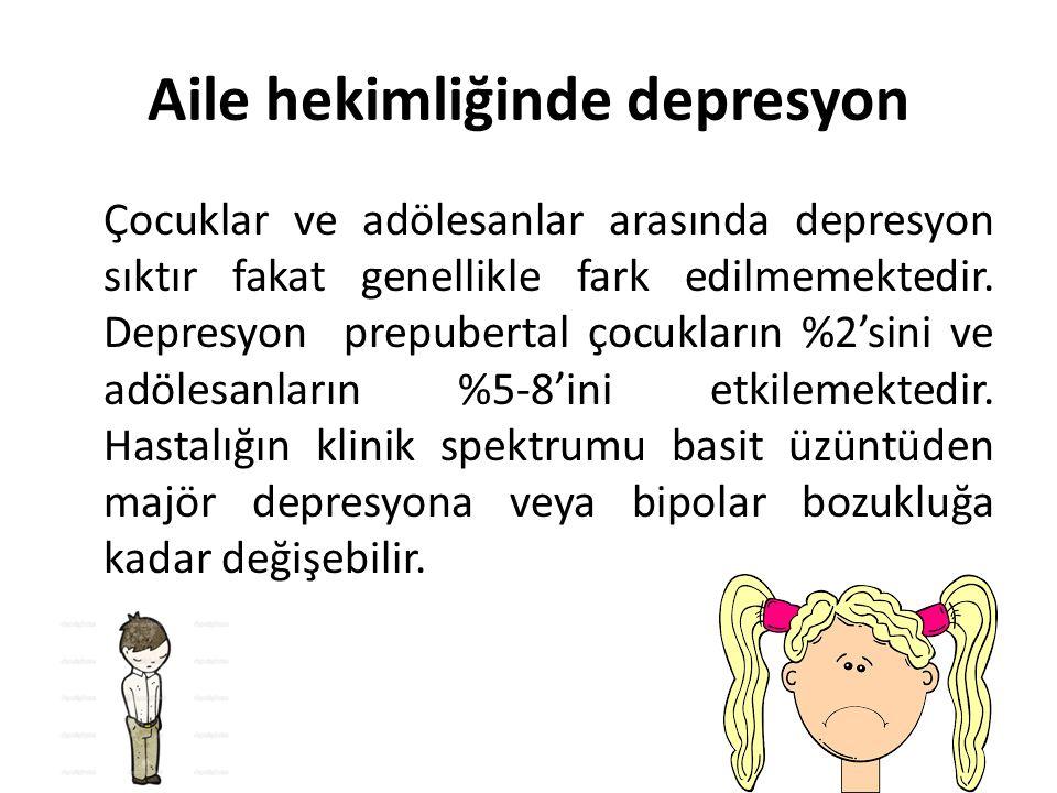 Aile hekimliğinde depresyon Çocuklar ve adölesanlar arasında depresyon sıktır fakat genellikle fark edilmemektedir.