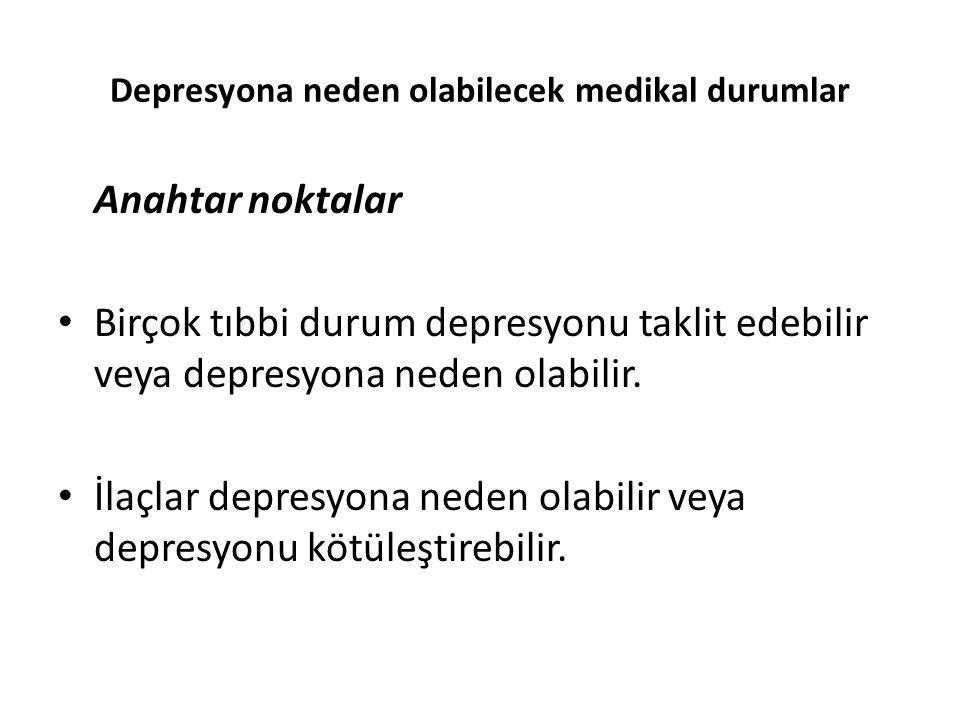 Depresyona neden olabilecek medikal durumlar Anahtar noktalar Birçok tıbbi durum depresyonu taklit edebilir veya depresyona neden olabilir.