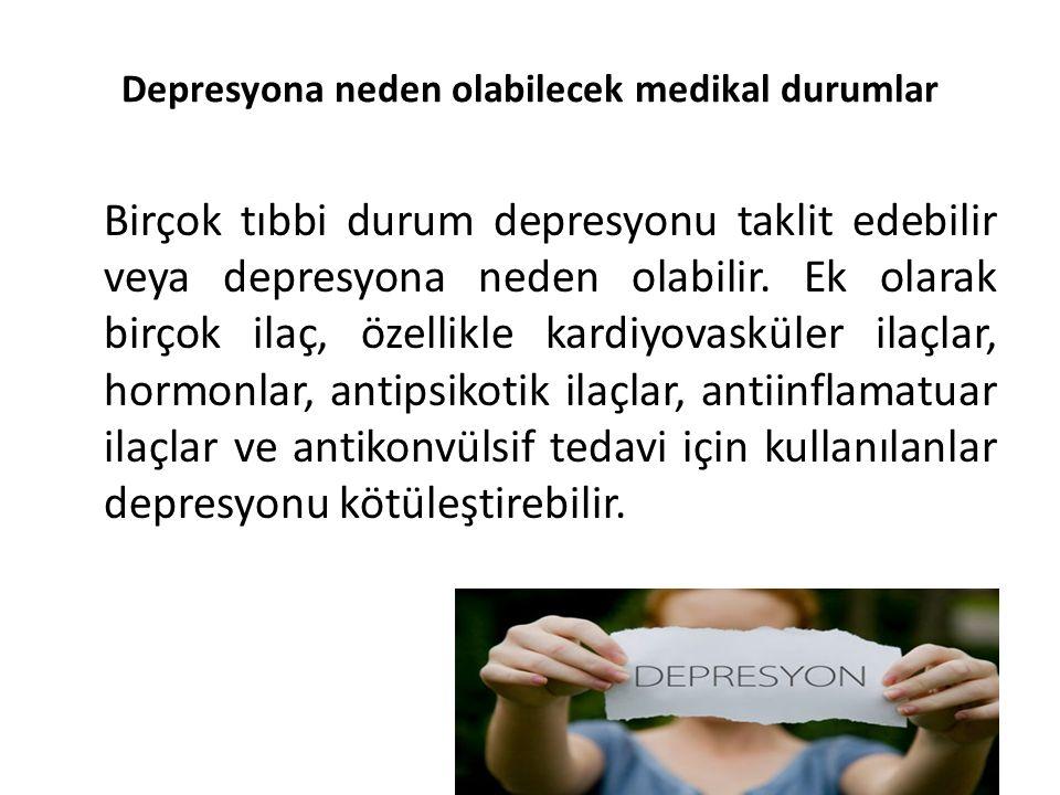 Depresyona neden olabilecek medikal durumlar Birçok tıbbi durum depresyonu taklit edebilir veya depresyona neden olabilir.