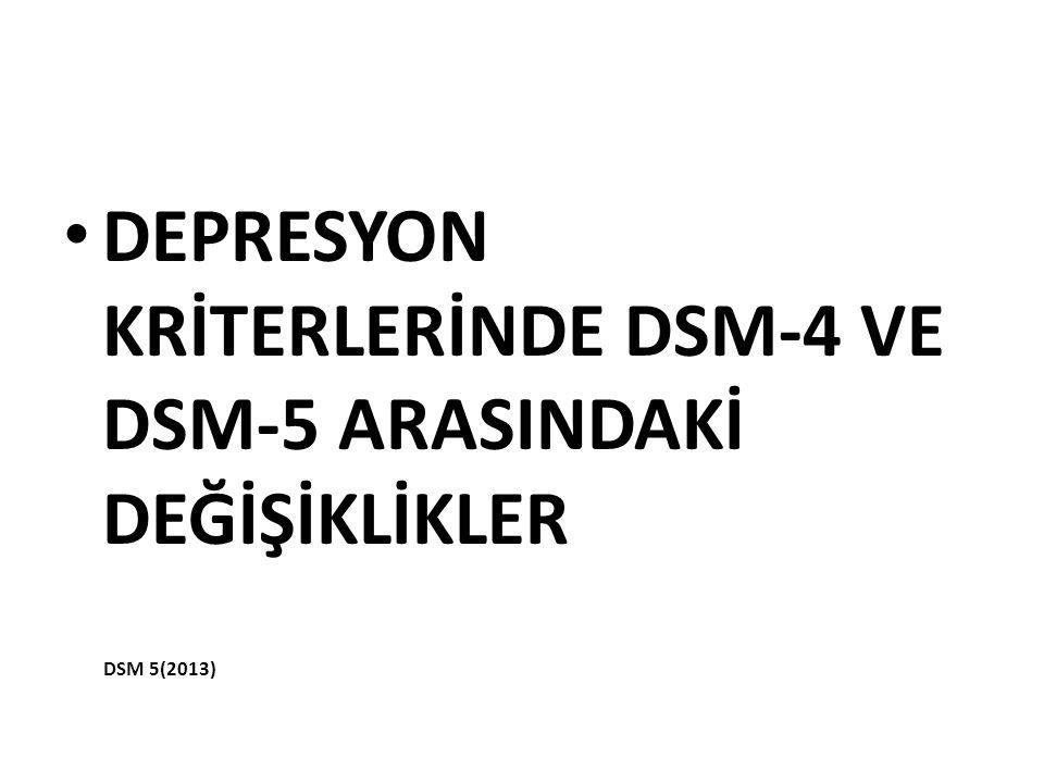 DEPRESYON KRİTERLERİNDE DSM-4 VE DSM-5 ARASINDAKİ DEĞİŞİKLİKLER DSM 5(2013)