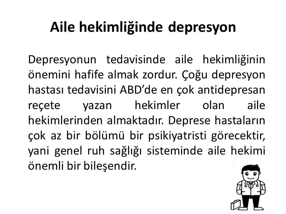 Aile hekimliğinde depresyon Depresyonun birçok nedeni olduğu ve ailede de bulunabileceği düşünülmektedir, yani biyolojik tabanının kalıtımsal olabileceği ileri sürülmektedir.