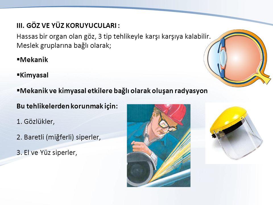 III.GÖZ VE YÜZ KORUYUCULARI : Hassas bir organ olan göz, 3 tip tehlikeyle karşı karşıya kalabilir.