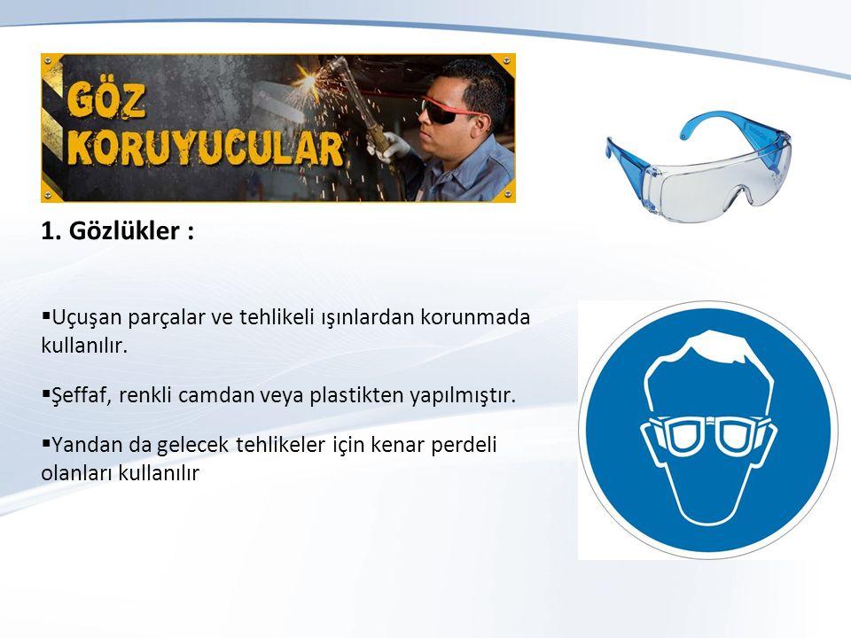 1.Gözlükler :  Uçuşan parçalar ve tehlikeli ışınlardan korunmada kullanılır.