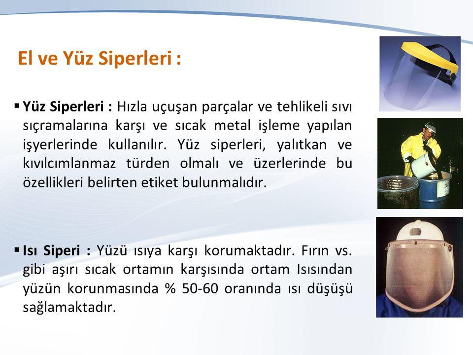 El ve Yüz Siperleri :  Yüz Siperleri : Hızla uçuşan parçalar ve tehlikeli sıvı sıçramalarına karşı ve sıcak metal işleme yapılan işyerlerinde kullanılır.
