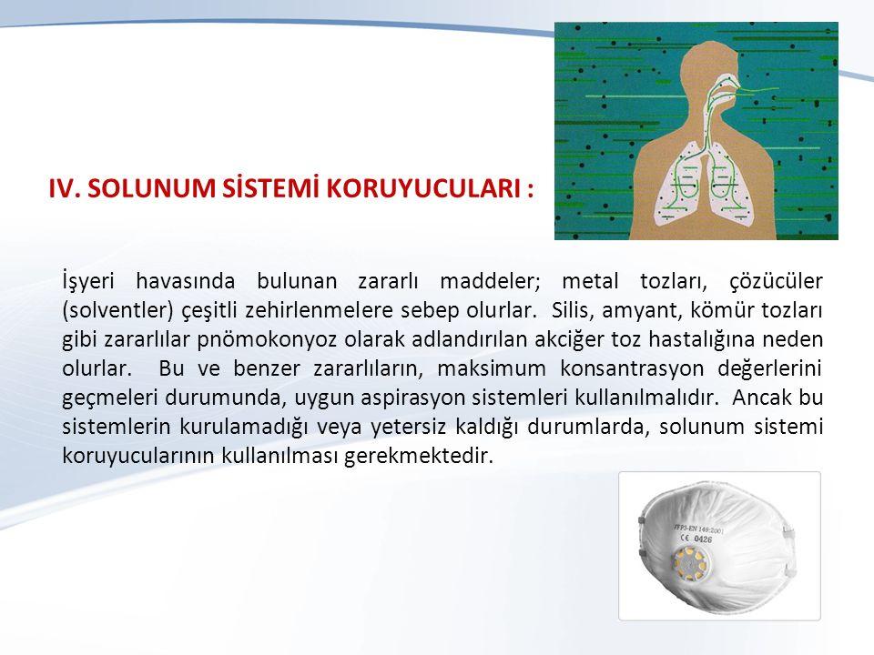 IV. SOLUNUM SİSTEMİ KORUYUCULARI : İşyeri havasında bulunan zararlı maddeler; metal tozları, çözücüler (solventler) çeşitli zehirlenmelere sebep olurl