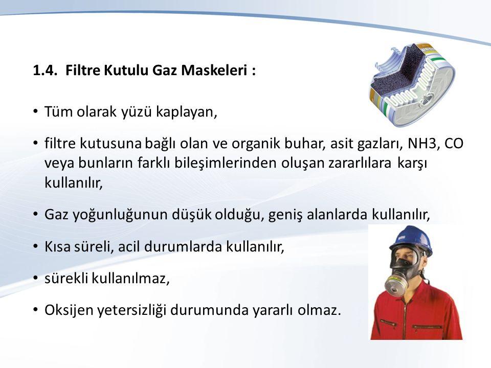 1.4. Filtre Kutulu Gaz Maskeleri : Tüm olarak yüzü kaplayan, filtre kutusuna bağlı olan ve organik buhar, asit gazları, NH3, CO veya bunların farklı b