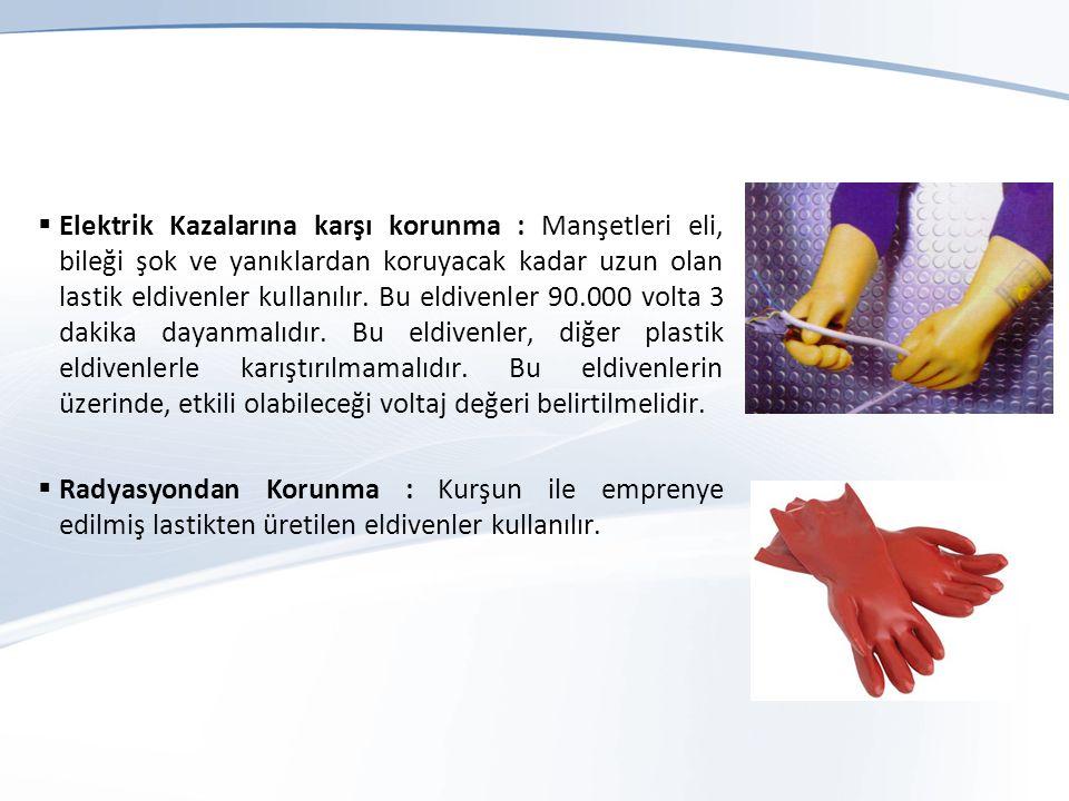  Elektrik Kazalarına karşı korunma : Manşetleri eli, bileği şok ve yanıklardan koruyacak kadar uzun olan lastik eldivenler kullanılır.