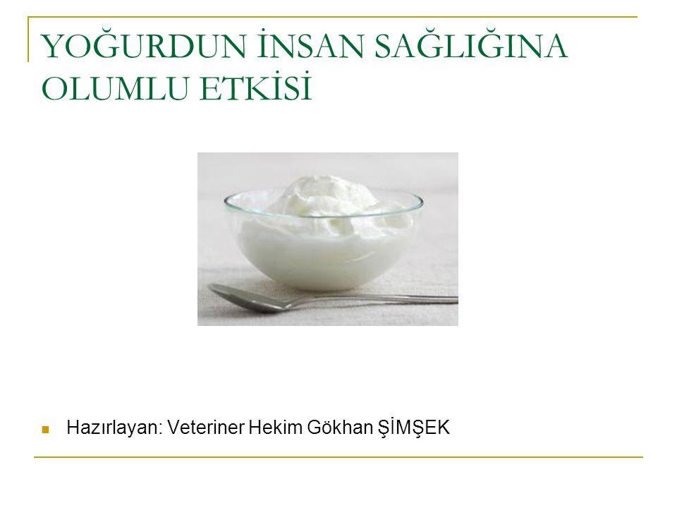 Yoğurt, süt ve peynir iyi bir kalsiyum kaynağı olarak kalsiyumun kanser riskini azalttığı yapılan çalışmalarla ortaya konulmuştur.