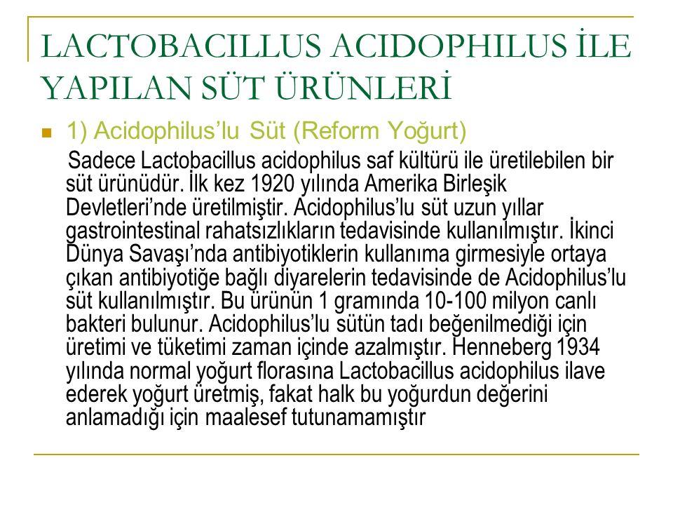 LACTOBACILLUS ACIDOPHILUS İLE YAPILAN SÜT ÜRÜNLERİ 1) Acidophilus'lu Süt (Reform Yoğurt) Sadece Lactobacillus acidophilus saf kültürü ile üretilebilen