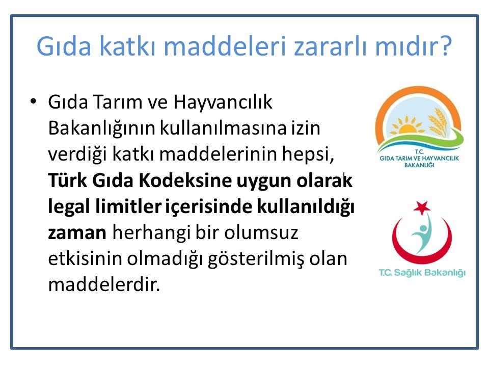 Gıda Tarım ve Hayvancılık Bakanlığının kullanılmasına izin verdiği katkı maddelerinin hepsi, Türk Gıda Kodeksine uygun olarak legal limitler içerisind