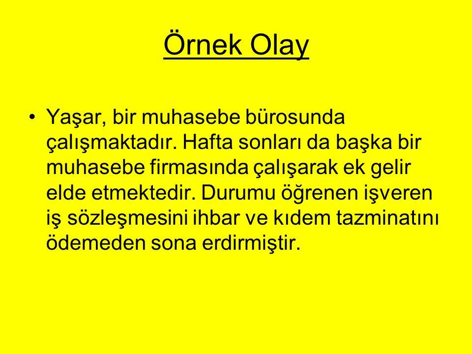 Örnek Olay Yaşar, bir muhasebe bürosunda çalışmaktadır. Hafta sonları da başka bir muhasebe firmasında çalışarak ek gelir elde etmektedir. Durumu öğre