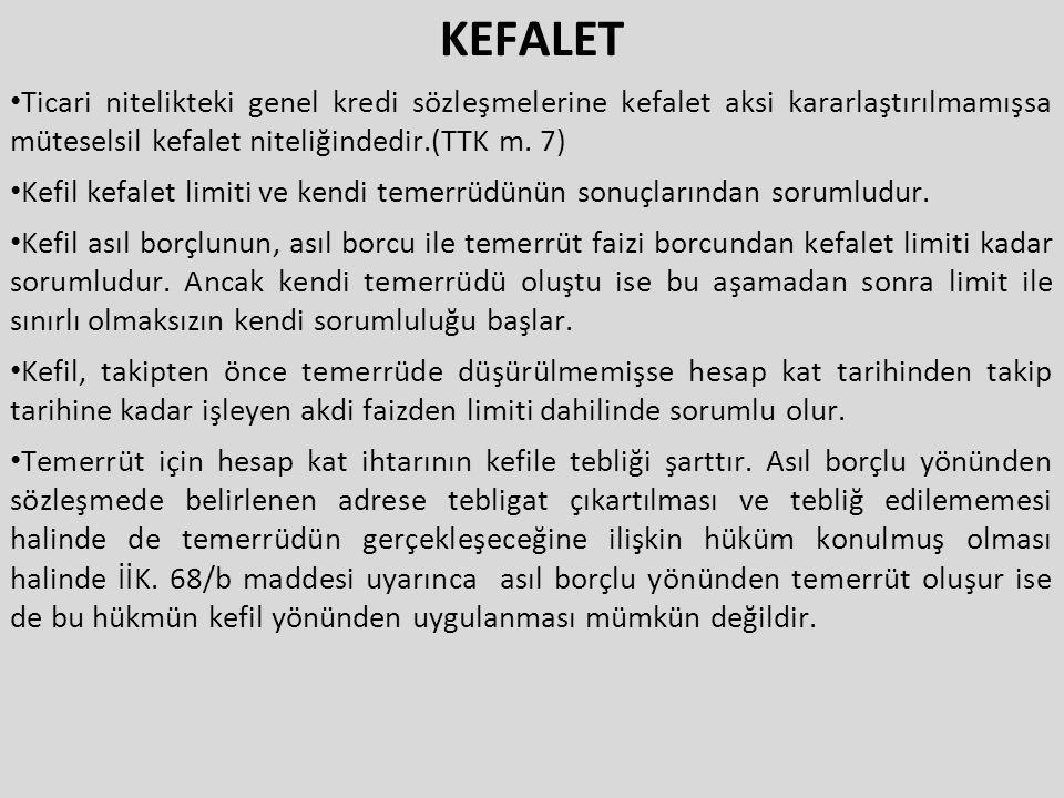 KEFALET Ticari nitelikteki genel kredi sözleşmelerine kefalet aksi kararlaştırılmamışsa müteselsil kefalet niteliğindedir.(TTK m. 7) Kefil kefalet lim