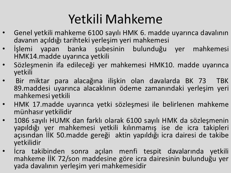Yetkili Mahkeme Genel yetkili mahkeme 6100 sayılı HMK 6. madde uyarınca davalının davanın açıldığı tarihteki yerleşim yeri mahkemesi İşlemi yapan bank