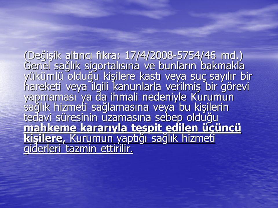 (Değişik altıncı fıkra: 17/4/2008-5754/46 md.) Genel sağlık sigortalısına ve bunların bakmakla yükümlü olduğu kişilere kastı veya suç sayılır bir hare