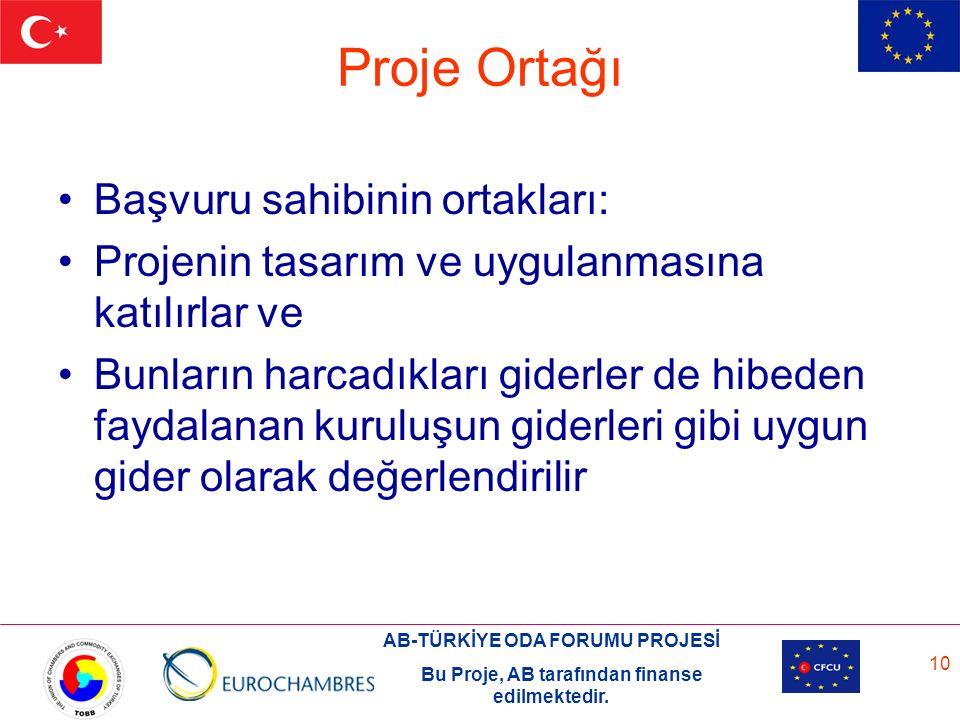 AB-TÜRKİYE ODA FORUMU PROJESİ Bu Proje, AB tarafından finanse edilmektedir. 10 Proje Ortağı Başvuru sahibinin ortakları: Projenin tasarım ve uygulanma