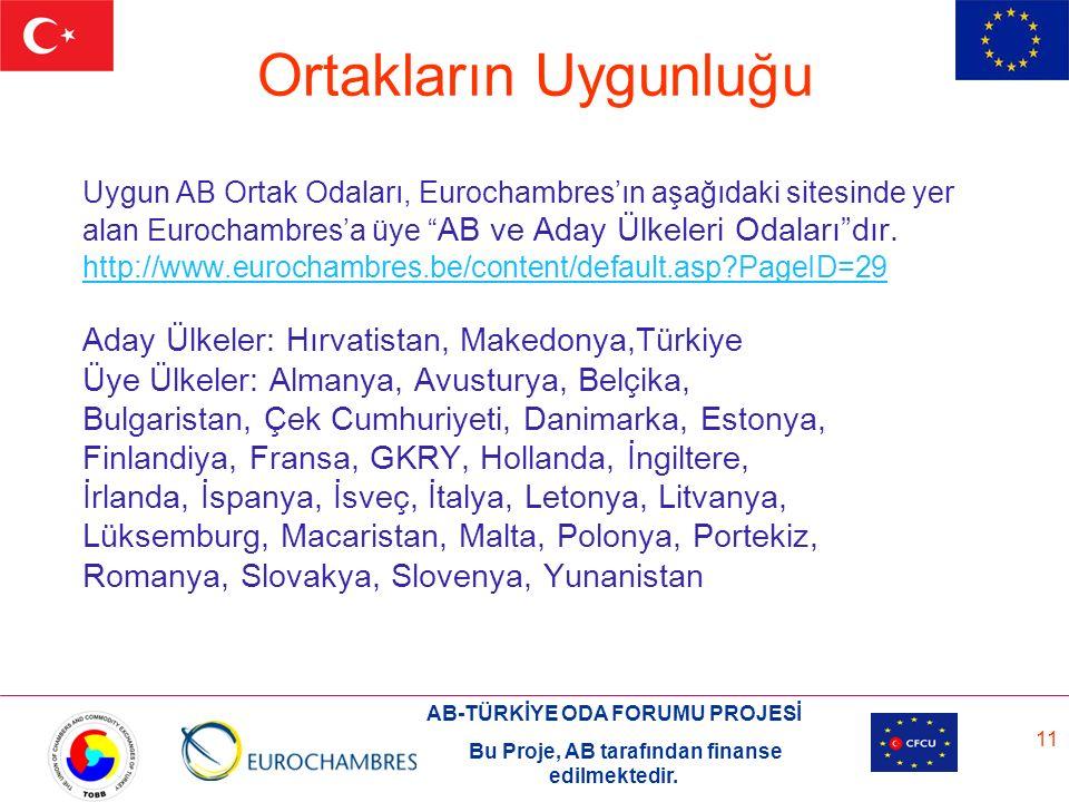 AB-TÜRKİYE ODA FORUMU PROJESİ Bu Proje, AB tarafından finanse edilmektedir. 11 Uygun AB Ortak Odaları, Eurochambres'ın aşağıdaki sitesinde yer alan Eu
