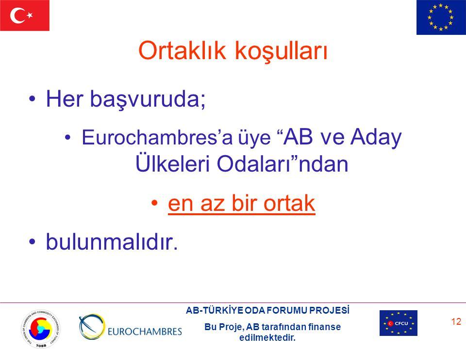 """AB-TÜRKİYE ODA FORUMU PROJESİ Bu Proje, AB tarafından finanse edilmektedir. 12 Ortaklık koşulları Her başvuruda; Eurochambres'a üye """" AB ve Aday Ülkel"""