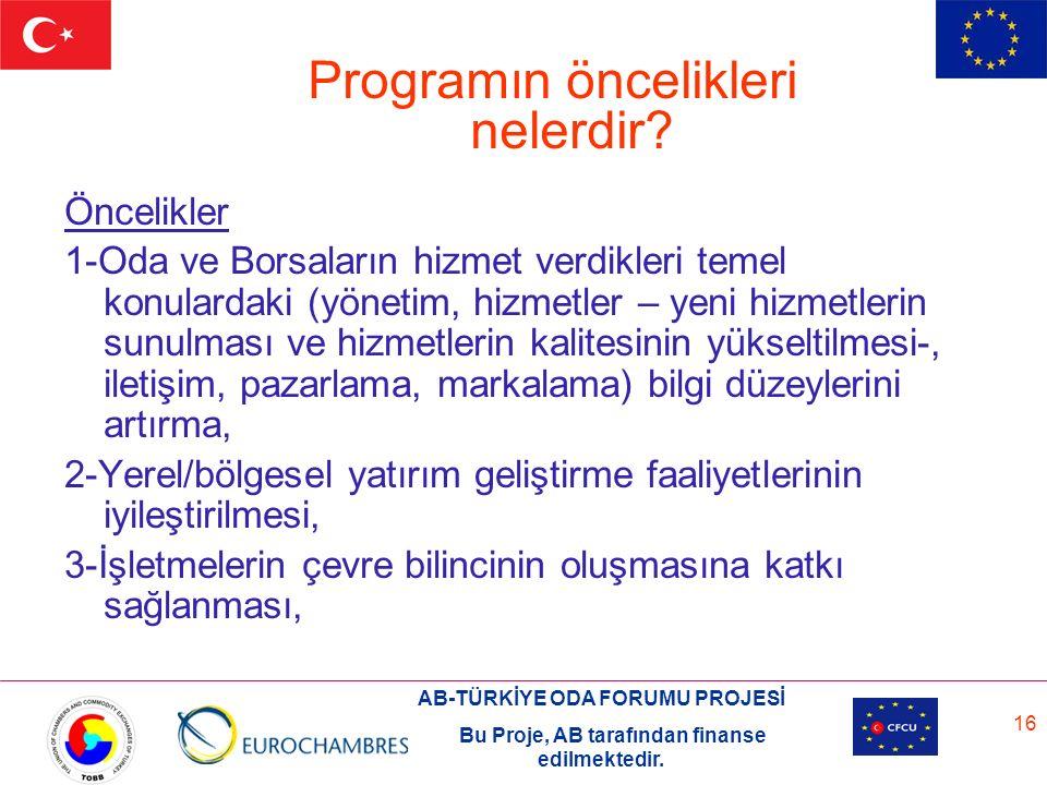 AB-TÜRKİYE ODA FORUMU PROJESİ Bu Proje, AB tarafından finanse edilmektedir. 16 Öncelikler 1-Oda ve Borsaların hizmet verdikleri temel konulardaki (yön