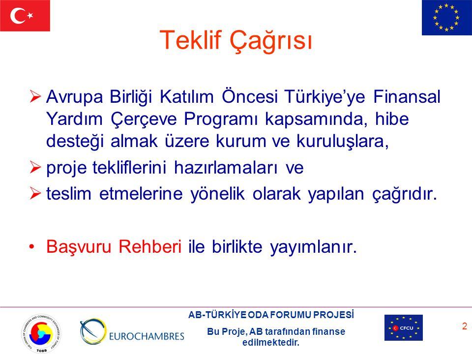 AB-TÜRKİYE ODA FORUMU PROJESİ Bu Proje, AB tarafından finanse edilmektedir. 2 Teklif Çağrısı  Avrupa Birliği Katılım Öncesi Türkiye'ye Finansal Yardı