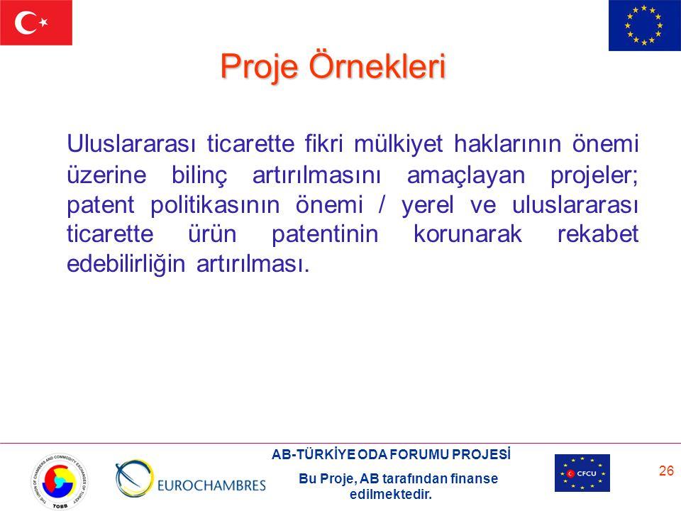 AB-TÜRKİYE ODA FORUMU PROJESİ Bu Proje, AB tarafından finanse edilmektedir. 26 Proje Örnekleri Uluslararası ticarette fikri mülkiyet haklarının önemi