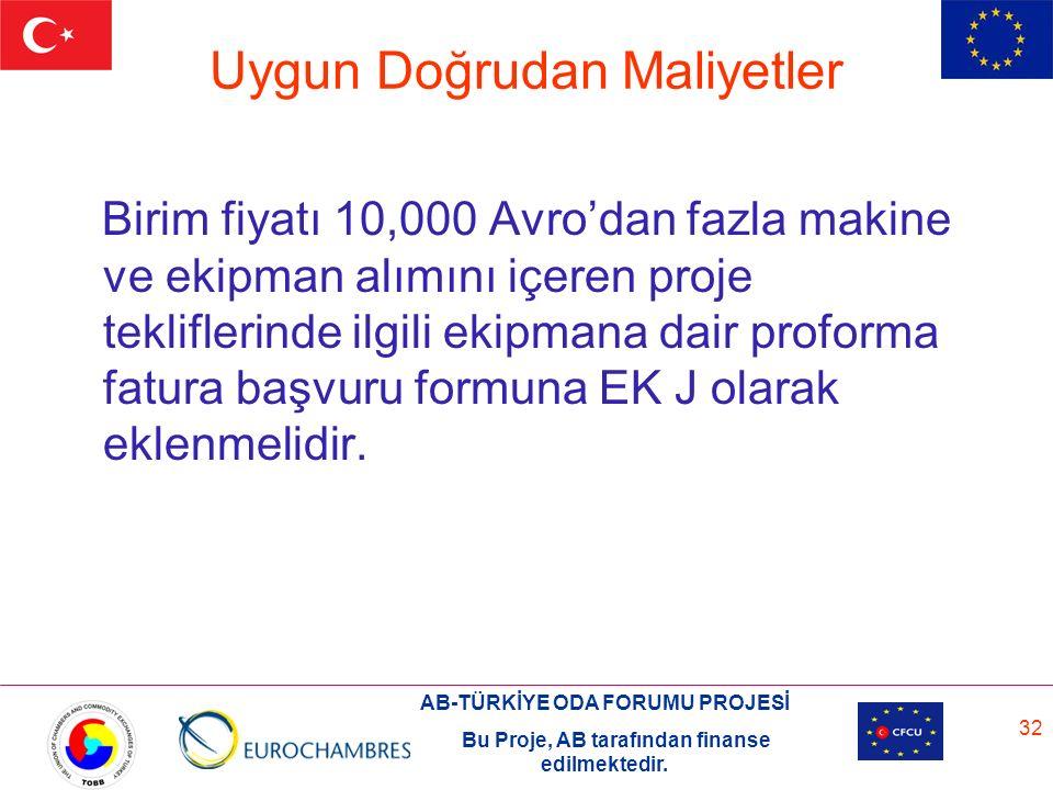 AB-TÜRKİYE ODA FORUMU PROJESİ Bu Proje, AB tarafından finanse edilmektedir. 32 Uygun Doğrudan Maliyetler Birim fiyatı 10,000 Avro'dan fazla makine ve