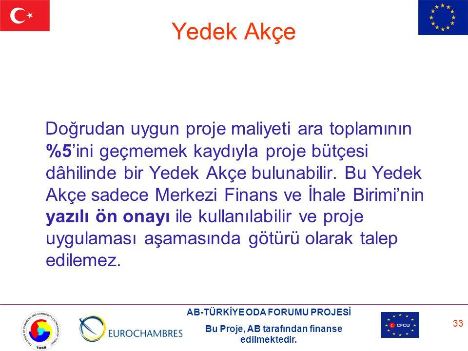 AB-TÜRKİYE ODA FORUMU PROJESİ Bu Proje, AB tarafından finanse edilmektedir. 33 Yedek Akçe Doğrudan uygun proje maliyeti ara toplamının %5'ini geçmemek