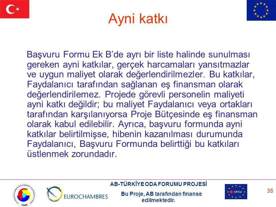 AB-TÜRKİYE ODA FORUMU PROJESİ Bu Proje, AB tarafından finanse edilmektedir. 35 Ayni katkı Başvuru Formu Ek B'de ayrı bir liste halinde sunulması gerek