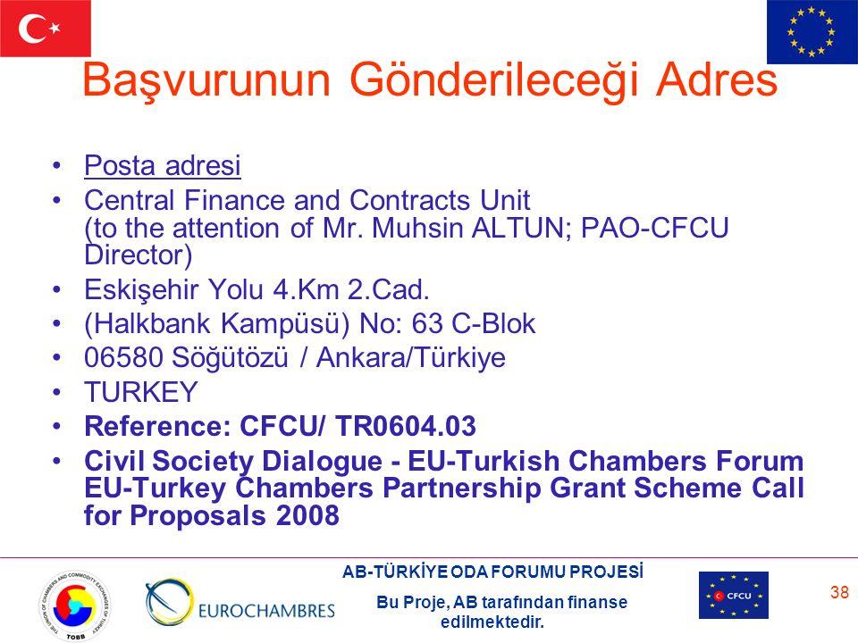 AB-TÜRKİYE ODA FORUMU PROJESİ Bu Proje, AB tarafından finanse edilmektedir. 38 Başvurunun Gönderileceği Adres Posta adresi Central Finance and Contrac