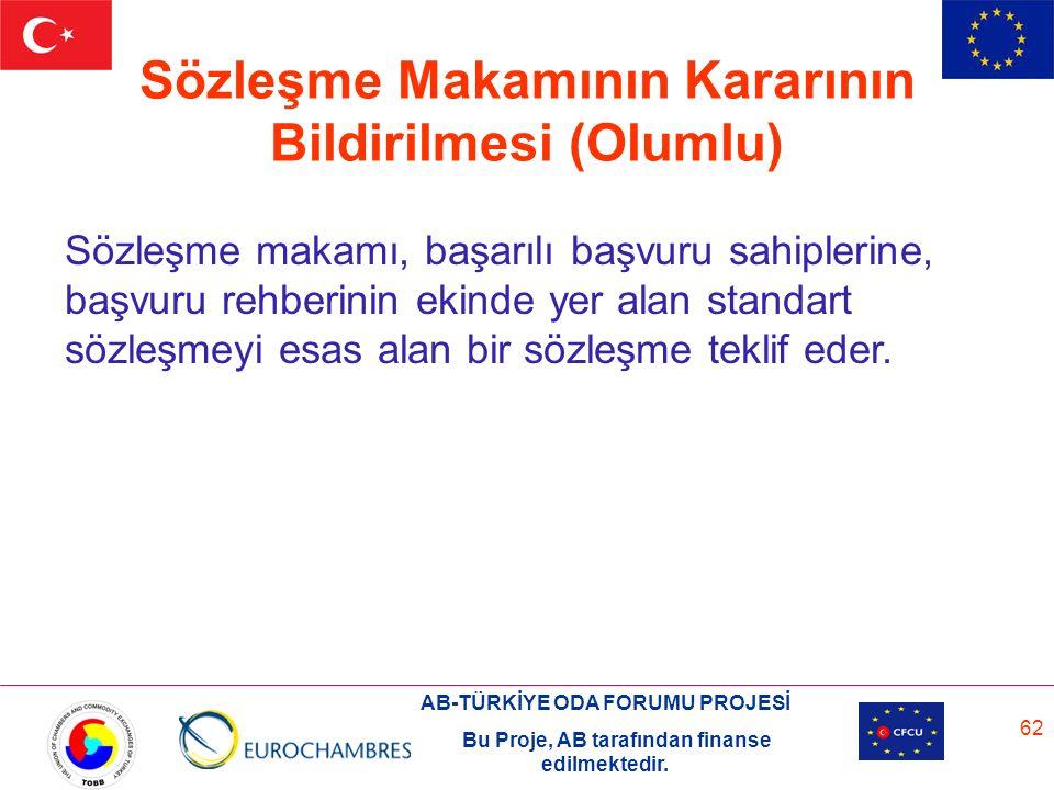 AB-TÜRKİYE ODA FORUMU PROJESİ Bu Proje, AB tarafından finanse edilmektedir. 62 Sözleşme Makamının Kararının Bildirilmesi (Olumlu) Sözleşme makamı, baş