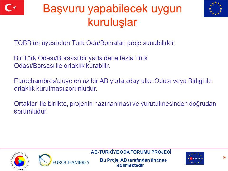 AB-TÜRKİYE ODA FORUMU PROJESİ Bu Proje, AB tarafından finanse edilmektedir. 9 Başvuru yapabilecek uygun kuruluşlar TOBB'un üyesi olan Türk Oda/Borsala