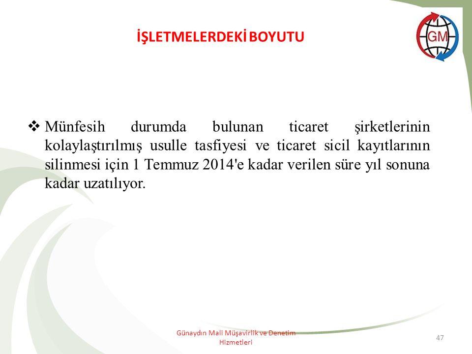 47 İŞLETMELERDEKİ BOYUTU  Münfesih durumda bulunan ticaret şirketlerinin kolaylaştırılmış usulle tasfiyesi ve ticaret sicil kayıtlarının silinmesi için 1 Temmuz 2014 e kadar verilen süre yıl sonuna kadar uzatılıyor.