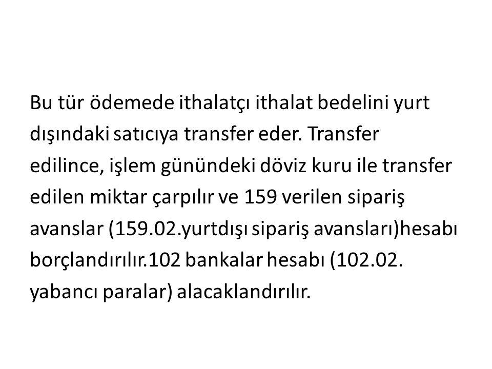 Bu tür ödemede ithalatçı ithalat bedelini yurt dışındaki satıcıya transfer eder.