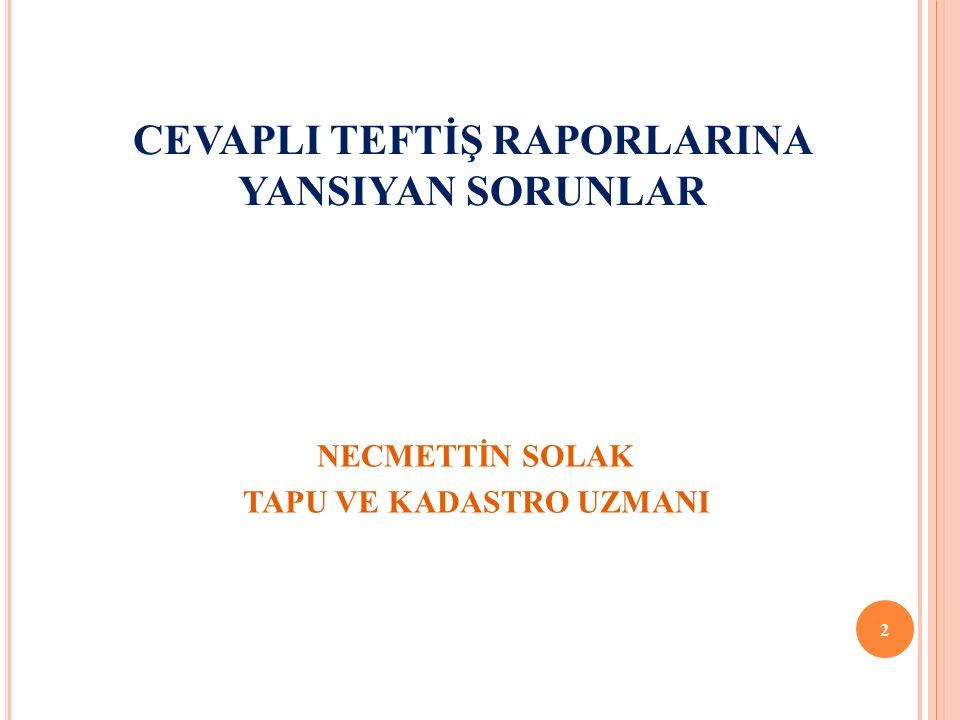 I-CEVAPLI TEFTİŞ RAPORU 1.Tapu Müdürlüğünün Görevi  2012/2 sayılı TKGM Taşra Teşkilatı Yetki Görev ve Sorumlulukları Hakkında Genelgenin 19/c maddesinde Cevaplı teftiş raporları hakkında müdürlük görüşünü belirttikten sonra, raporu Bölge Müdürlüğüne göndermek, raporlarla ilgili verilecek talimatları geciktirmeden yerine getirmek Tapu Müdürlüklerinin görevleri arasında; 3