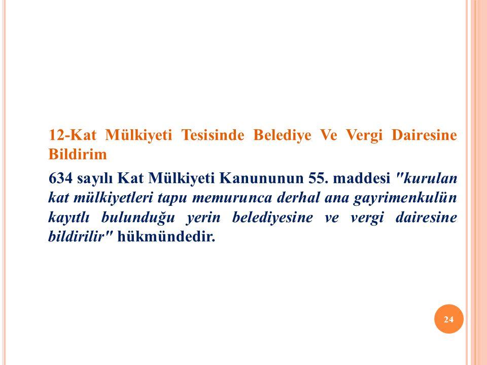 12-Kat Mülkiyeti Tesisinde Belediye Ve Vergi Dairesine Bildirim 634 sayılı Kat Mülkiyeti Kanununun 55.