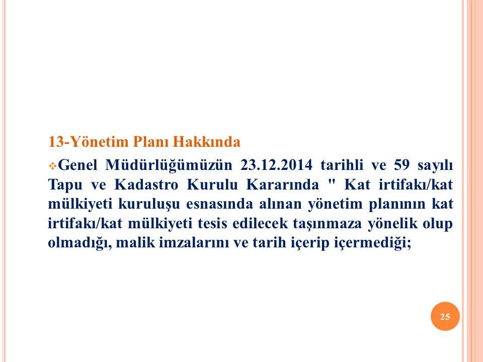 13-Yönetim Planı Hakkında  Genel Müdürlüğümüzün 23.12.2014 tarihli ve 59 sayılı Tapu ve Kadastro Kurulu Kararında Kat irtifakı/kat mülkiyeti kuruluşu esnasında alınan yönetim planının kat irtifakı/kat mülkiyeti tesis edilecek taşınmaza yönelik olup olmadığı, malik imzalarını ve tarih içerip içermediği; 25