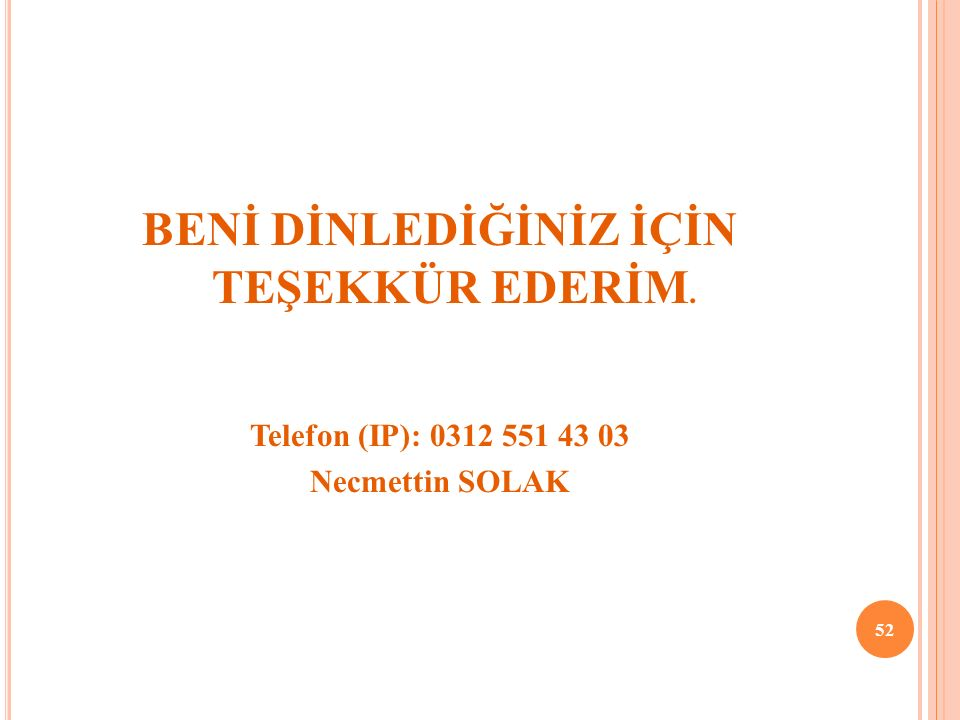 BENİ DİNLEDİĞİNİZ İÇİN TEŞEKKÜR EDERİM. Telefon (IP): 0312 551 43 03 Necmettin SOLAK 52