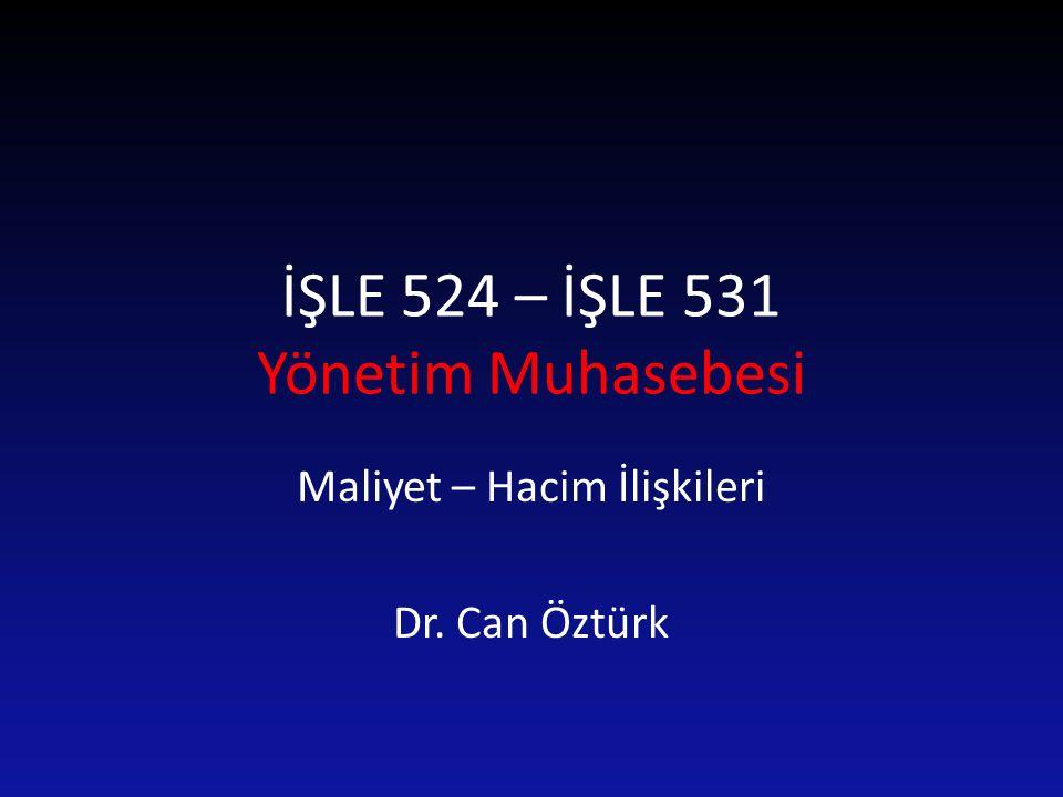 İŞLE 524 – İŞLE 531 Yönetim Muhasebesi Maliyet – Hacim İlişkileri Dr. Can Öztürk
